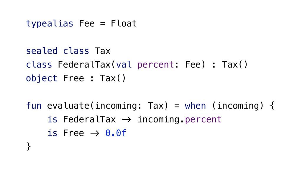 typealias Fee = Float sealed class Tax class Fe...