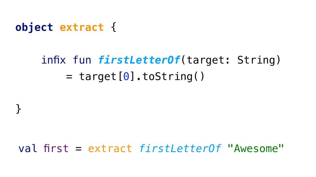 object extract { infix fun firstLetterOf(target:...
