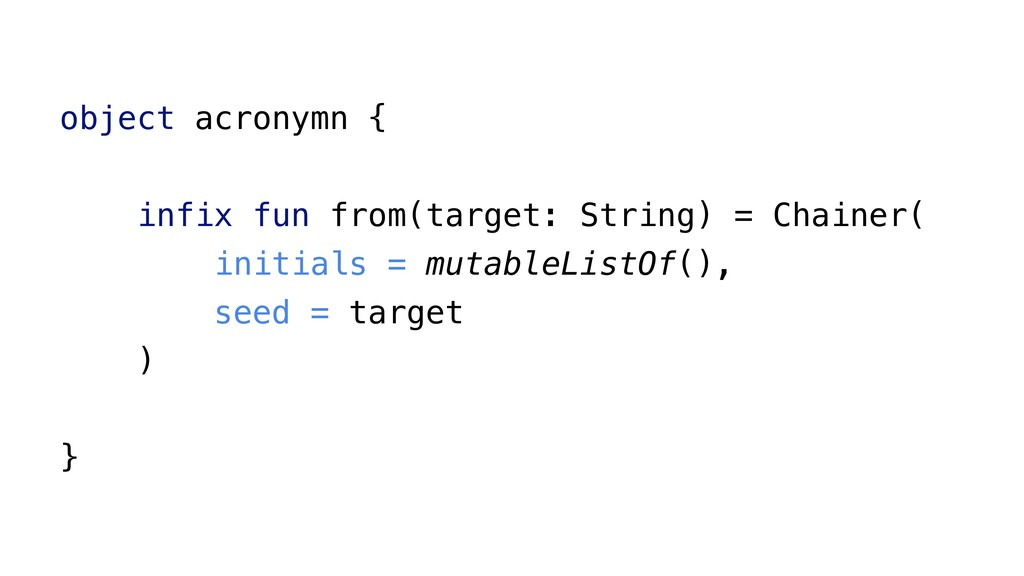 object acronymn { infix fun from(target: String...