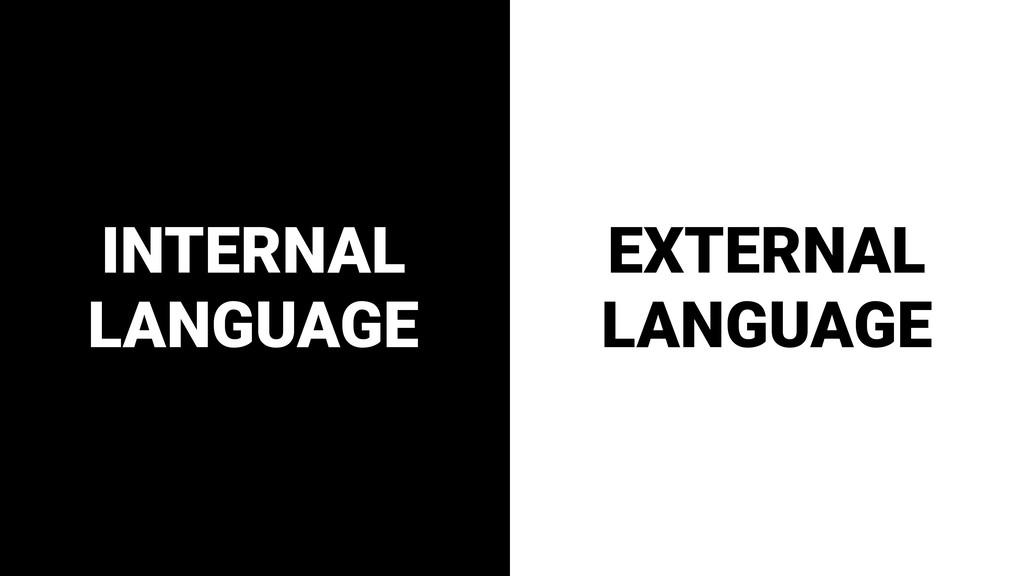 INTERNAL LANGUAGE EXTERNAL LANGUAGE