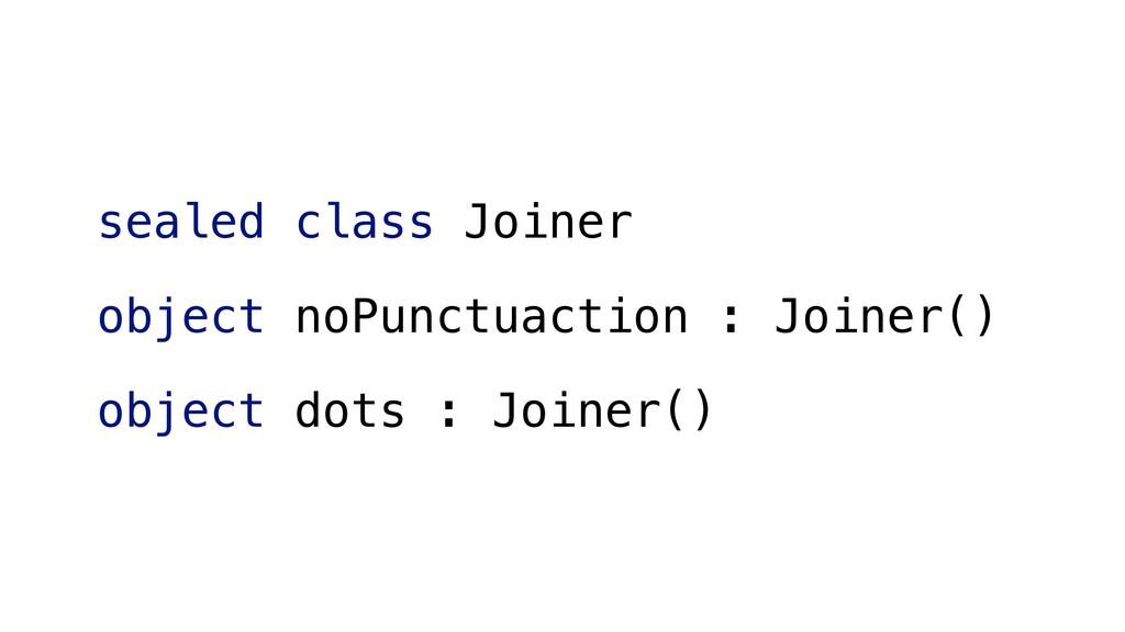 sealed class Joiner object noPunctuaction : Joi...