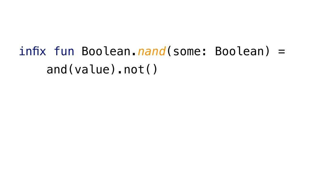 infix fun Boolean.nand(some: Boolean) = and(valu...
