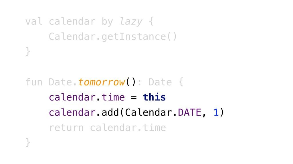 val calendar by lazy { Calendar.getInstance() }...