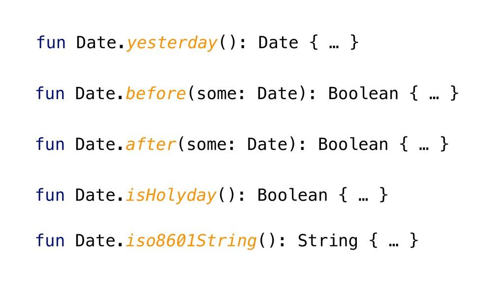 fun Date.yesterday(): Date { … } fun Date.befor...