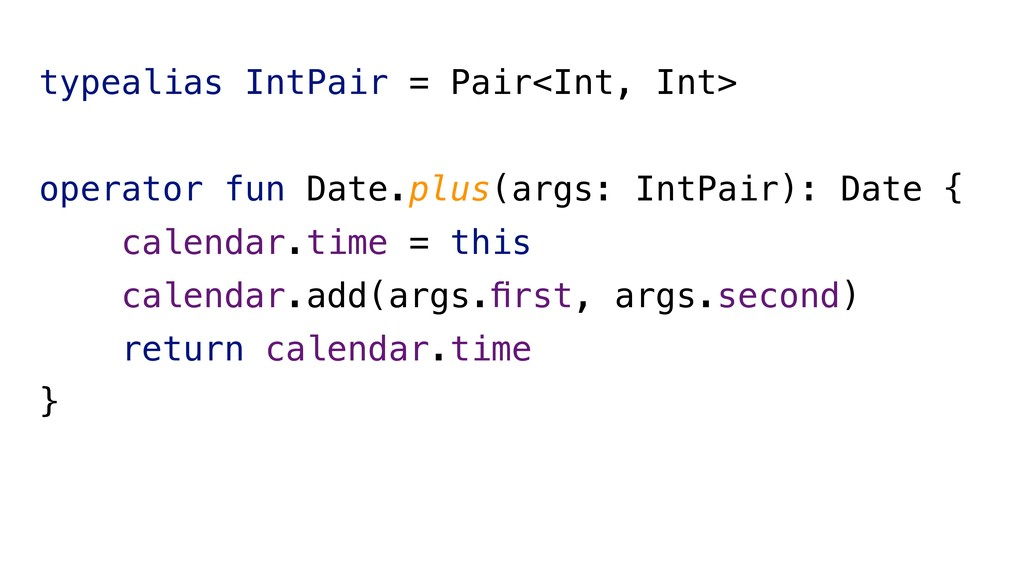 typealias IntPair = Pair<Int, Int> operator fun...