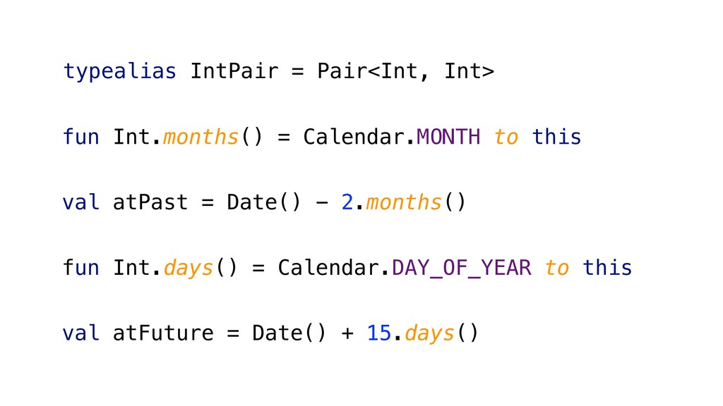 fun Int.months() = Calendar.MONTH to this val a...