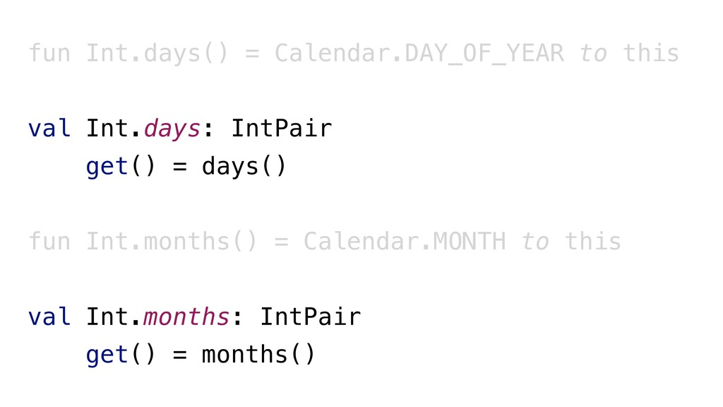 fun Int.days() = Calendar.DAY_OF_YEAR to this v...