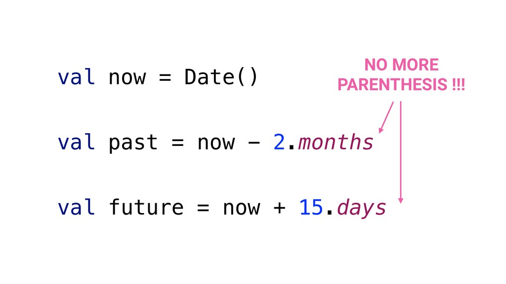 val now = Date() val past = now - 2.months val ...