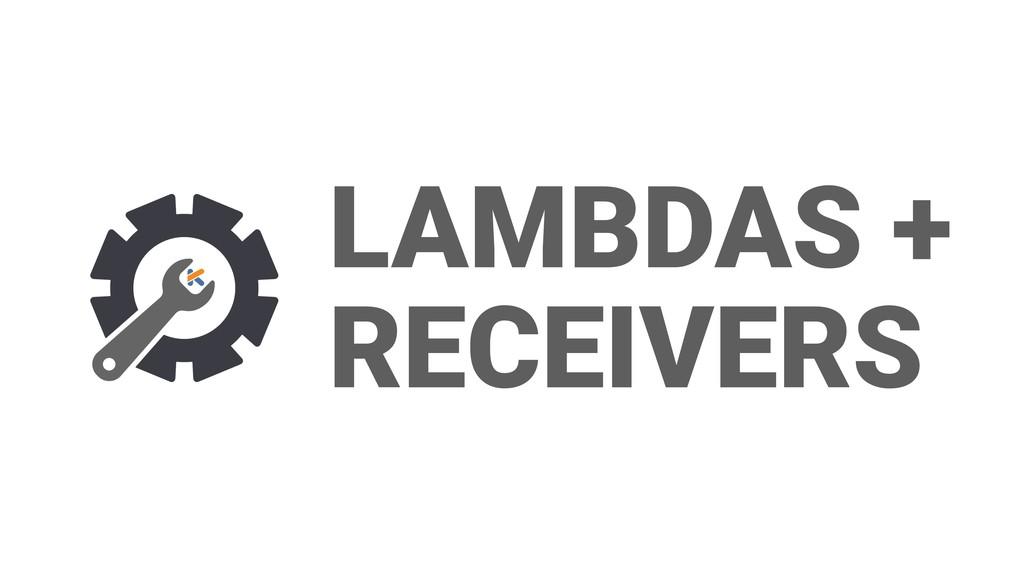 LAMBDAS + RECEIVERS