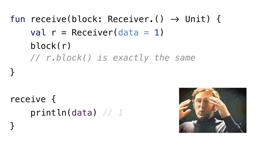 "fun receive(block: Receiver.() !"" Unit) { val r..."