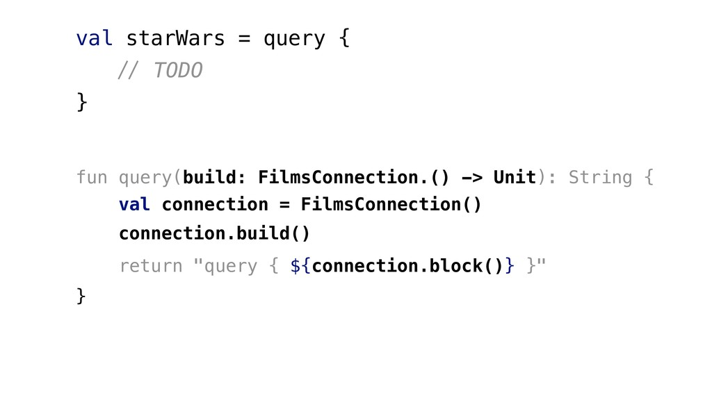 val starWars = query { #$ TODO } fun query(buil...
