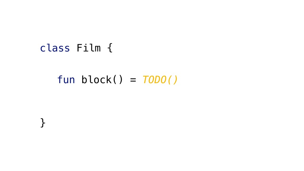 class Film { fun block() = TODO() }