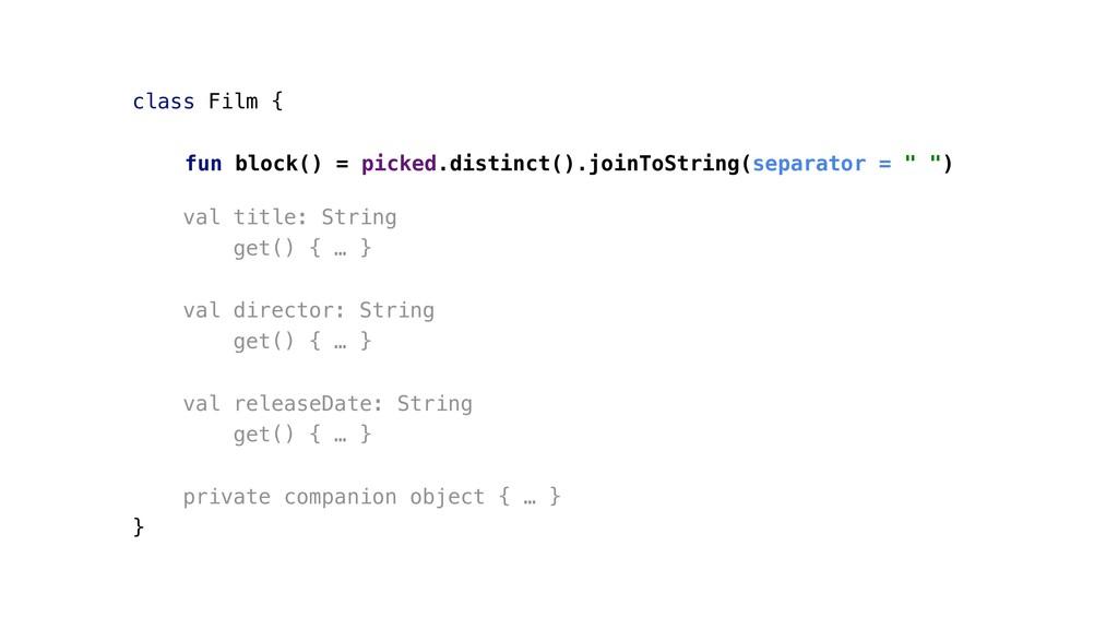class Film { fun block() = picked.distinct().jo...