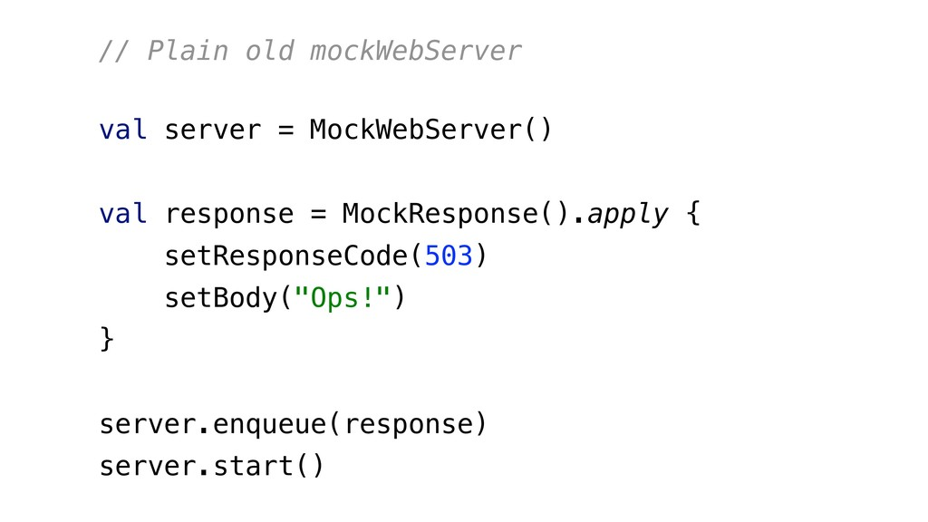 // Plain old mockWebServer val server = MockWeb...