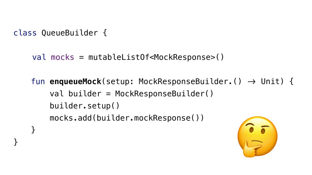 class QueueBuilder { val mocks = mutableListOf<...