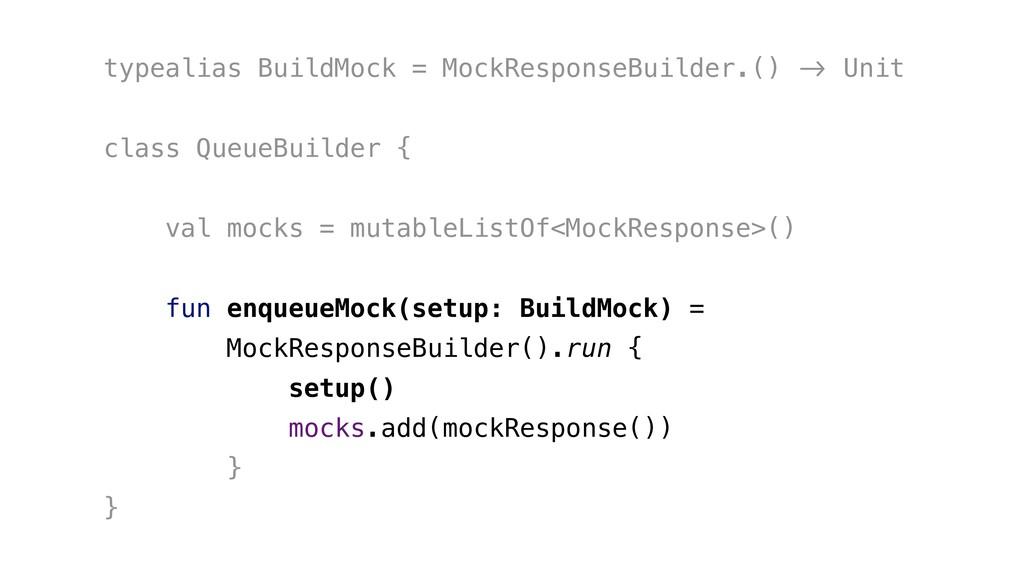 "typealias BuildMock = MockResponseBuilder.() !""..."