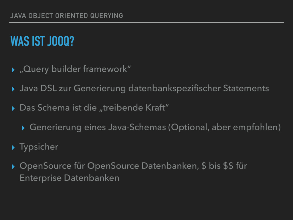 """JAVA OBJECT ORIENTED QUERYING WAS IST JOOQ? ▸ """"..."""