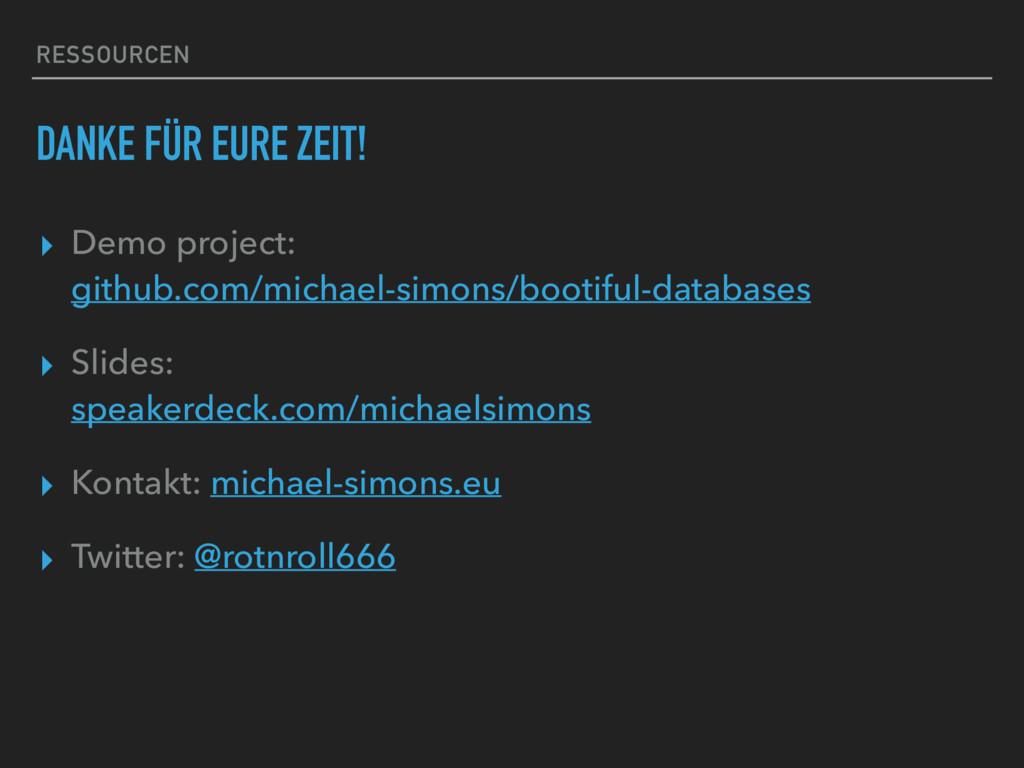 RESSOURCEN DANKE FÜR EURE ZEIT! ▸ Demo project:...