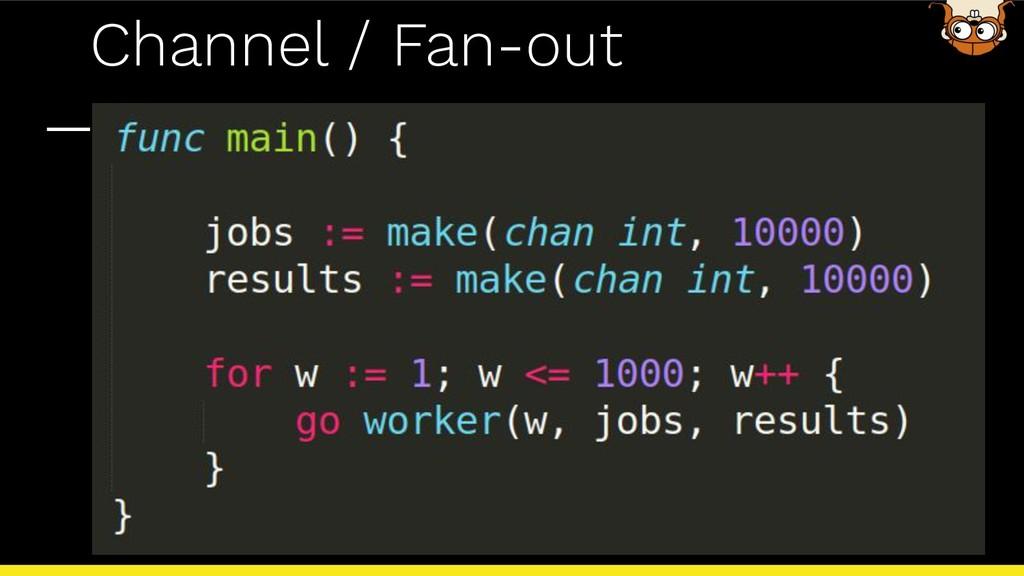 Channel / Fan-out