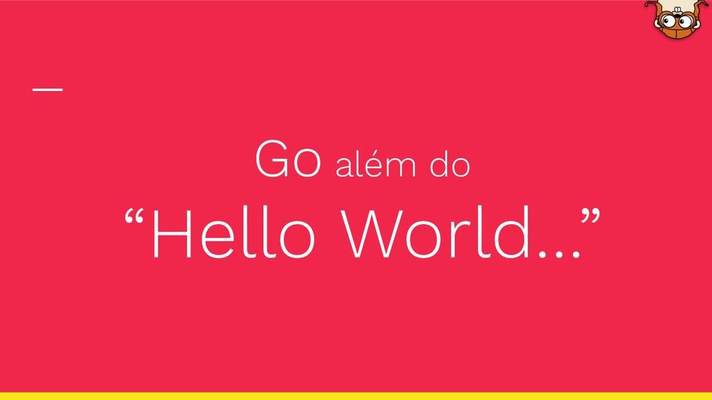 """Go além do """"Hello World…"""""""