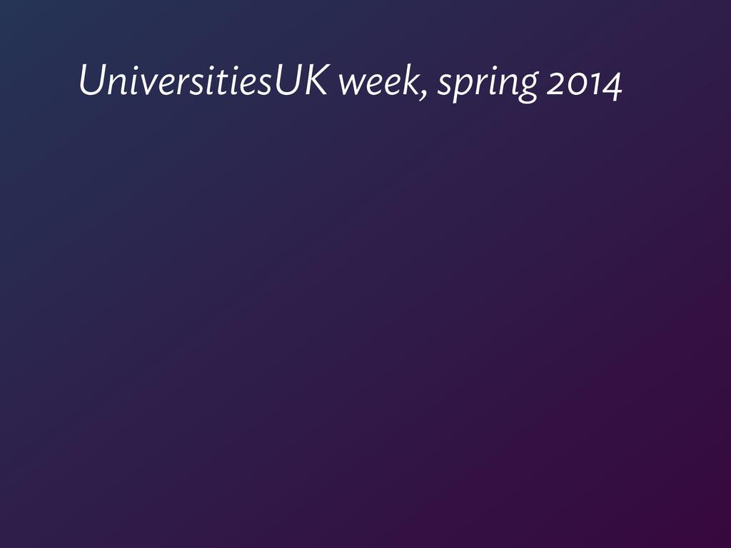 UniversitiesUK week, spring 2014
