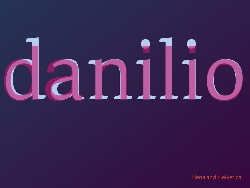 danilio dani i l o Elena and Helvetica
