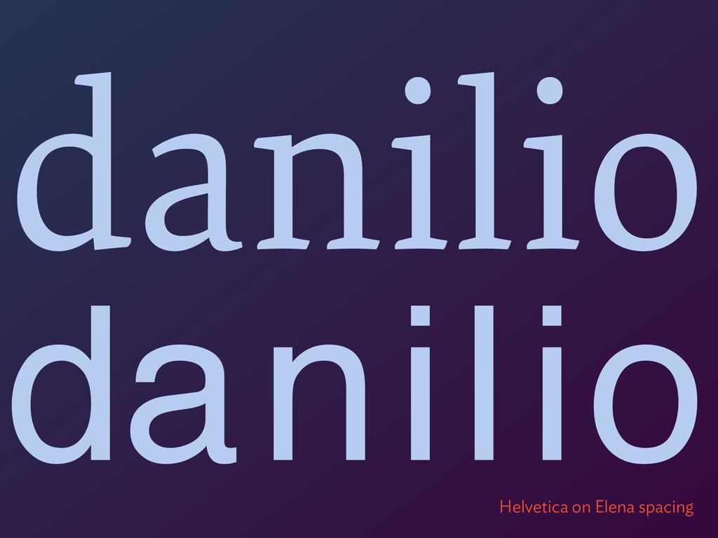 danilio dani i l o Helvetica on Elena spacing