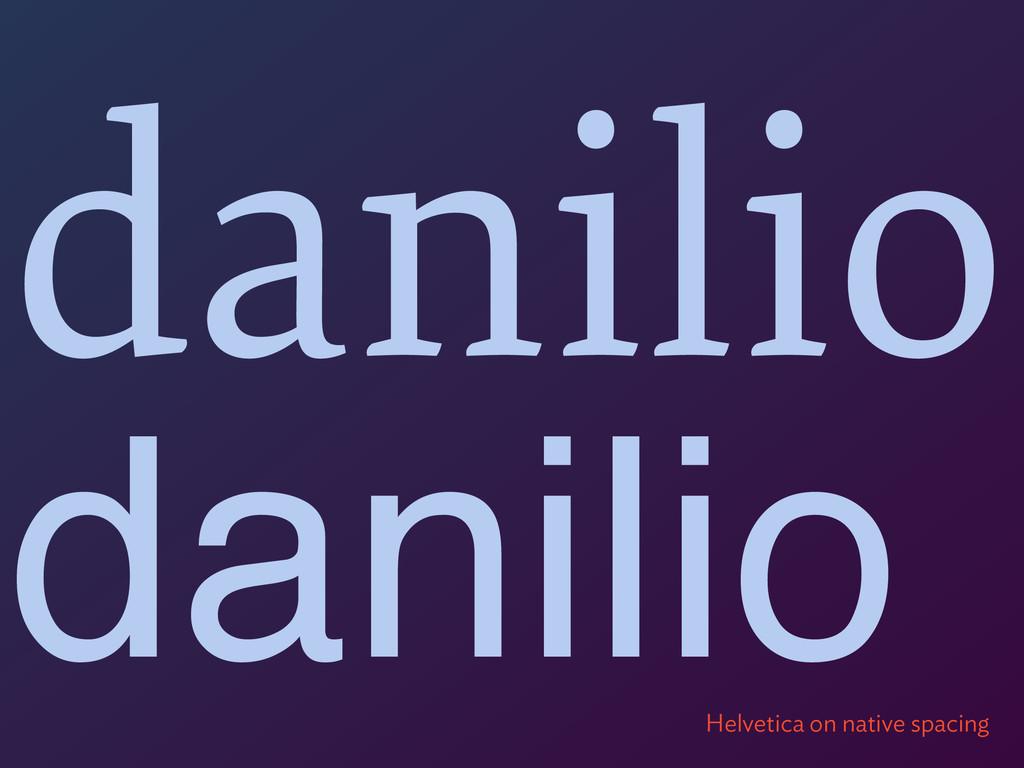 danilio danilio Helvetica on native spacing
