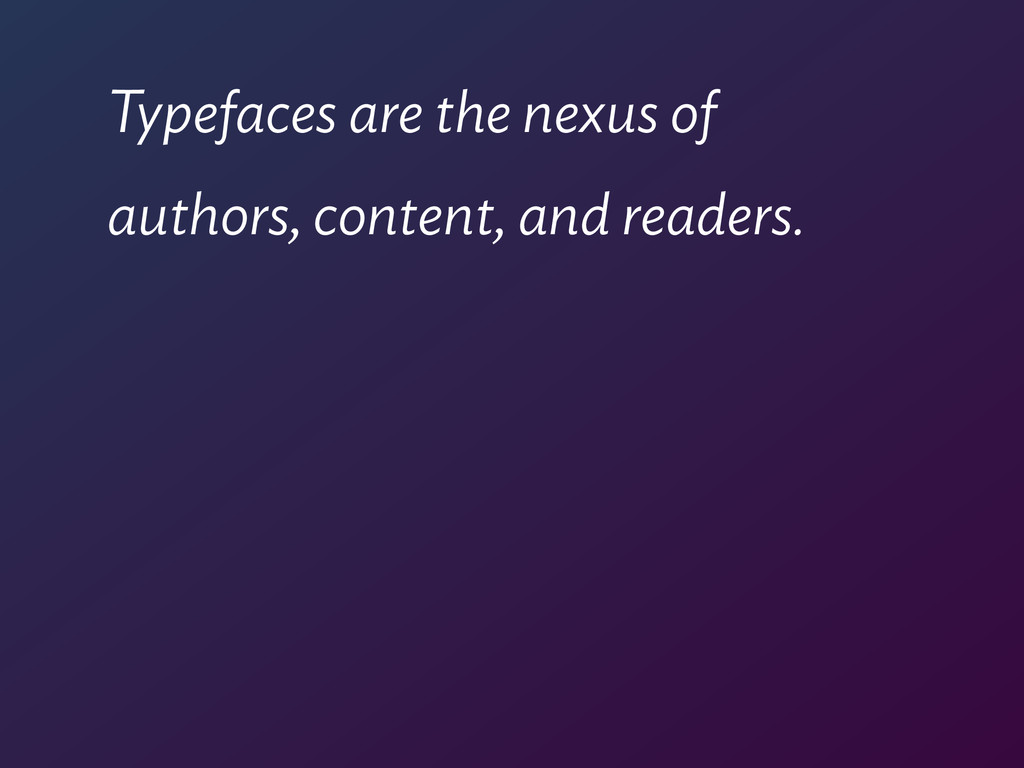Typefaces are the nexus of 