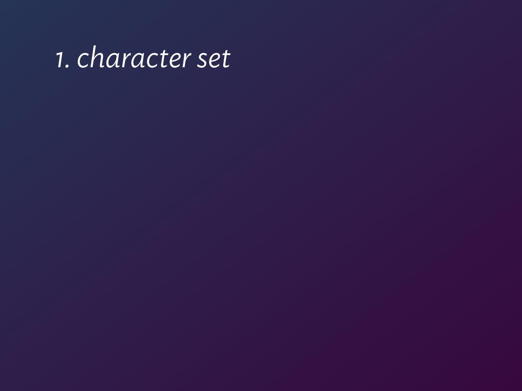 1. character set