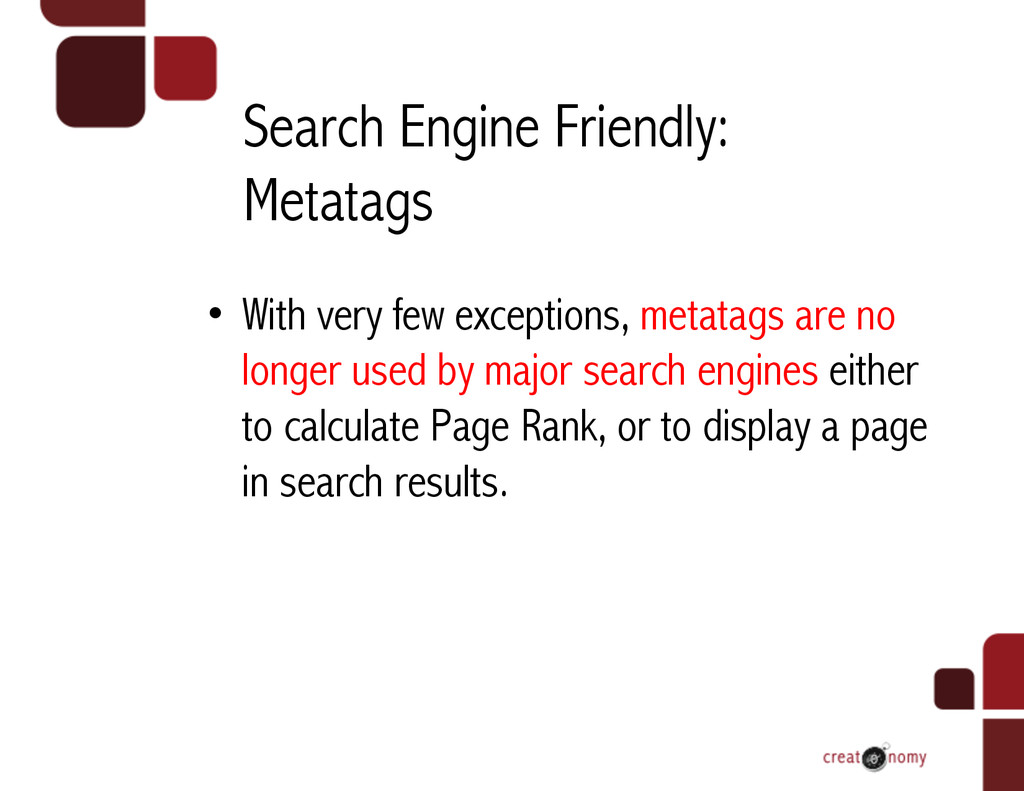 Search Engine Friendly: Metatags • With very f...