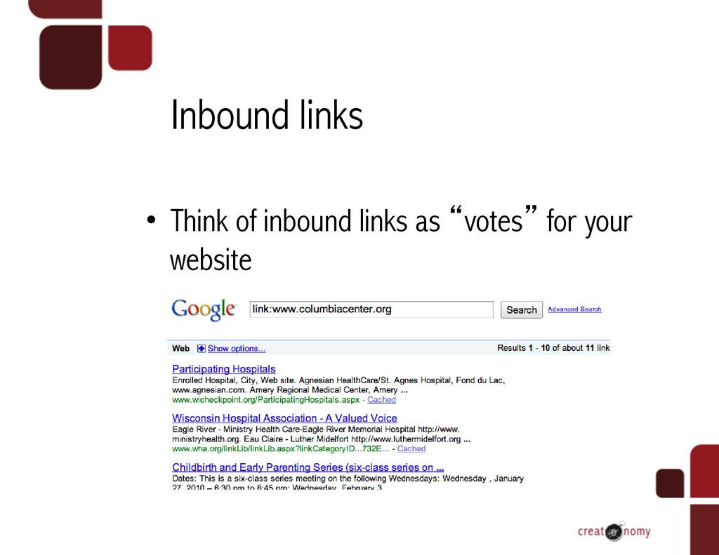 "Inbound links • Think of inbound links as ""vot..."