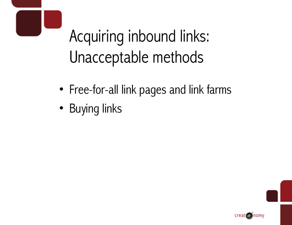 Acquiring inbound links: Unacceptable methods •...