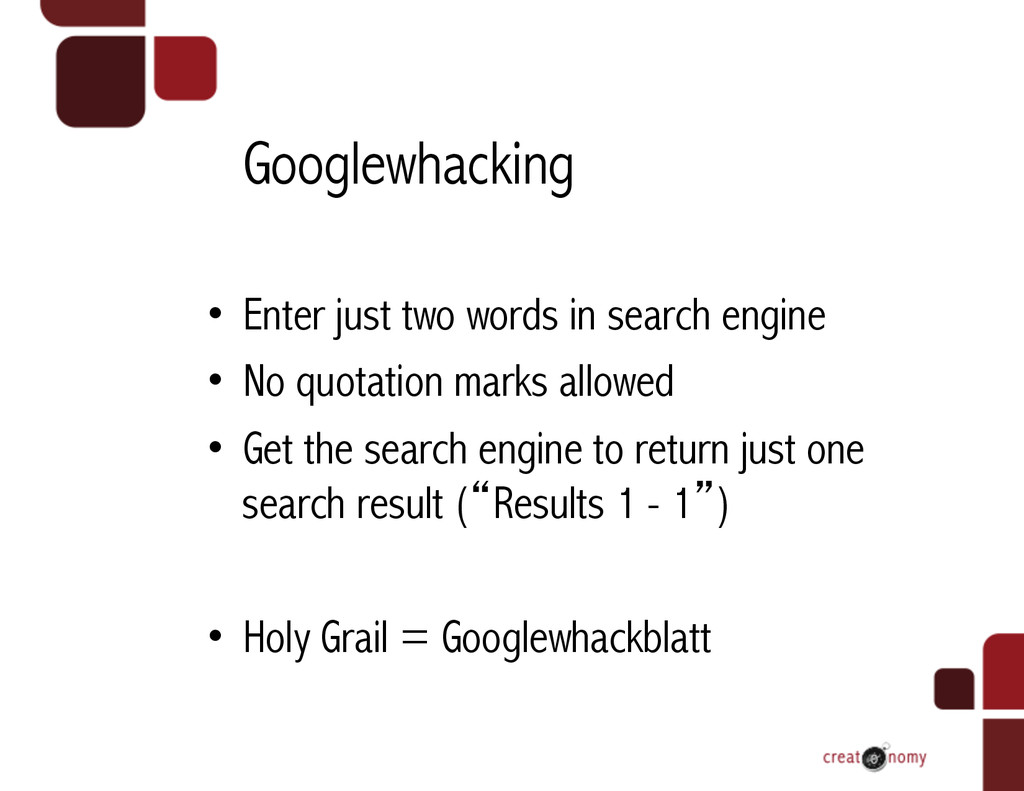 Googlewhacking • Enter just two words in searc...