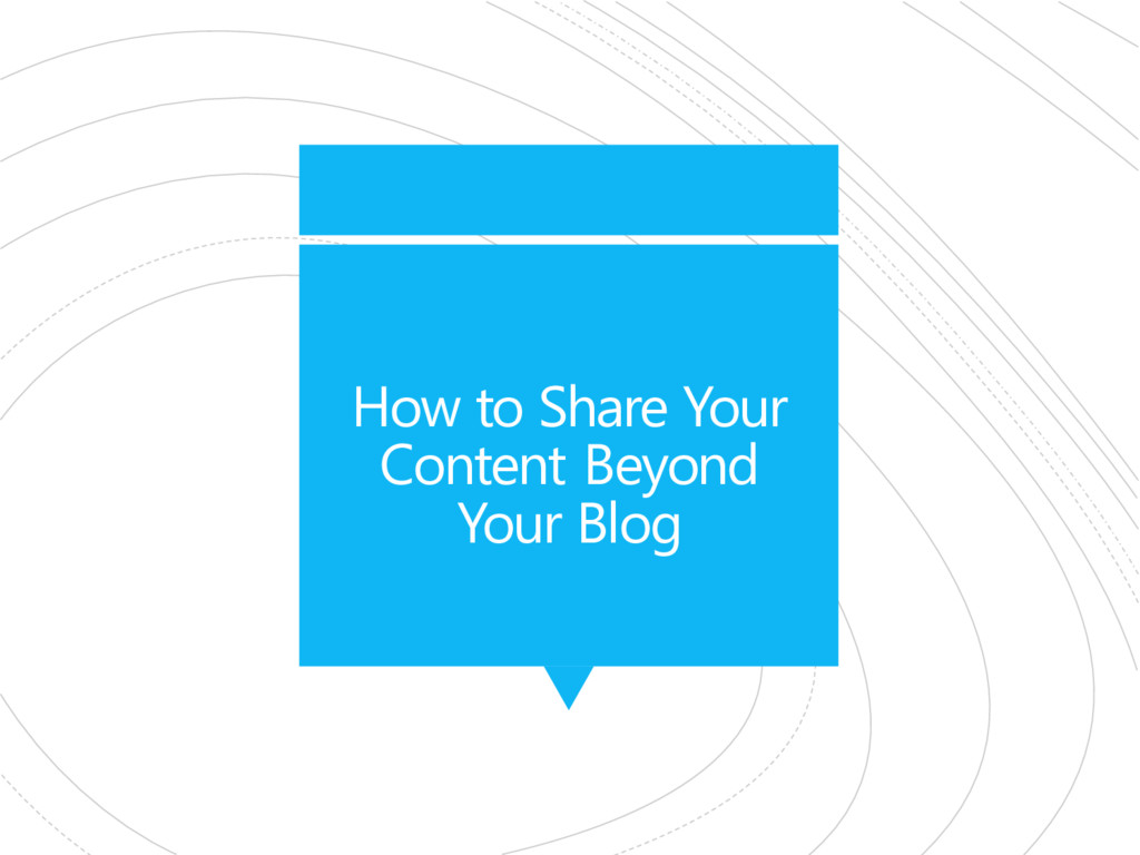 How to Share Your Content Beyond Your Blog