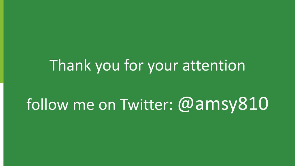 Thank you for your attention follow me on Twitt...