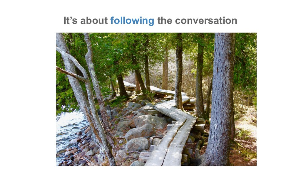 It's about following the conversation