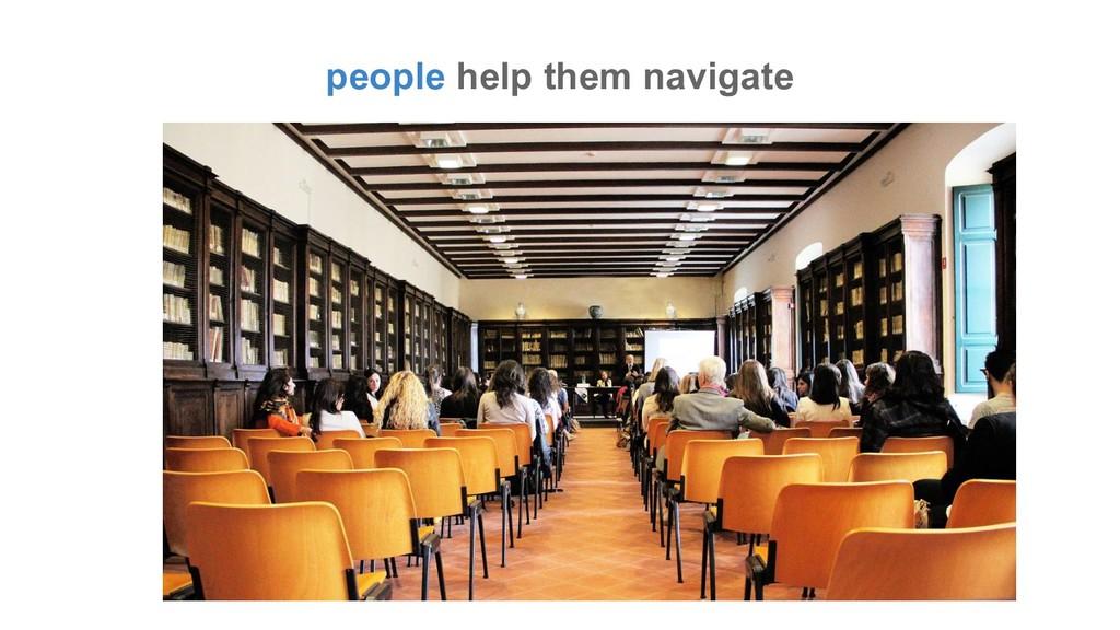 people help them navigate