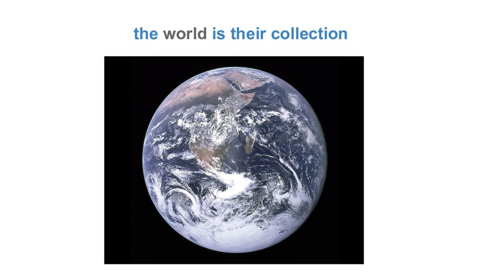 the world is their collection
