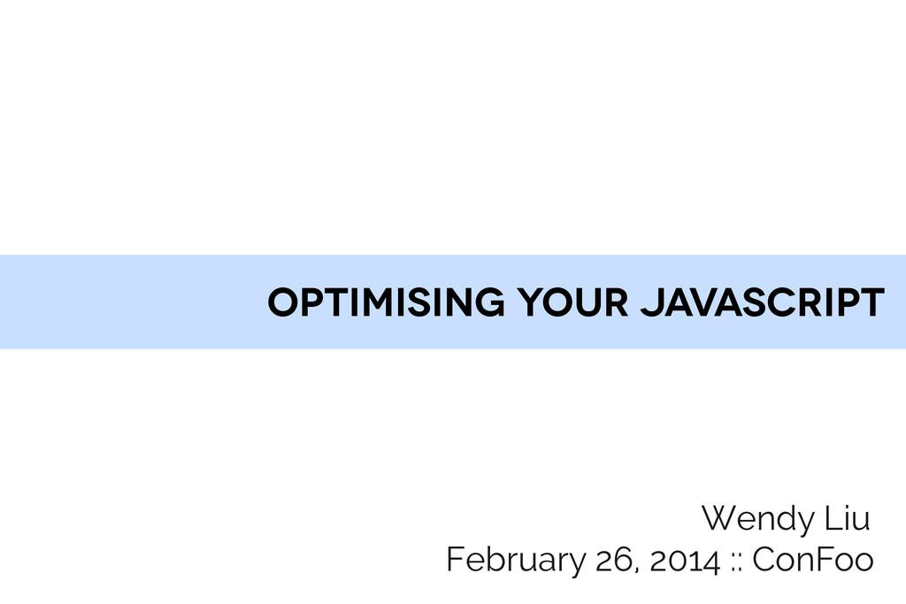 optimising your javascript Wendy Liu February 2...