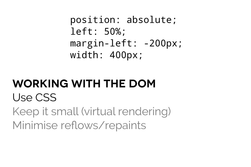 working with the dom Use CSS Keep it small (vir...