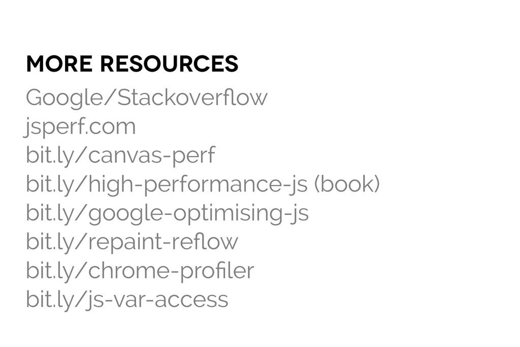 more resources Google/Stackoverflow jsperf.com b...