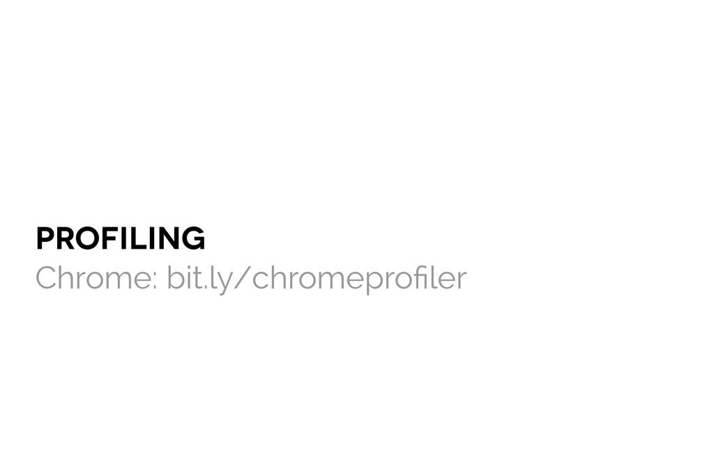 PROFILING Chrome: bit.ly/chromeprofiler