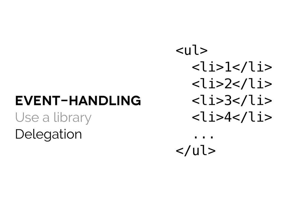 event-handling Use a library Delegation <ul> <l...