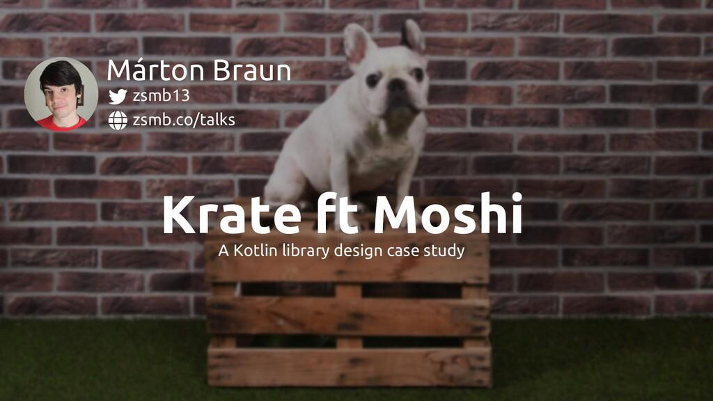 ft Krate Moshi zsmb.co/talks zsmb13 Márton Brau...
