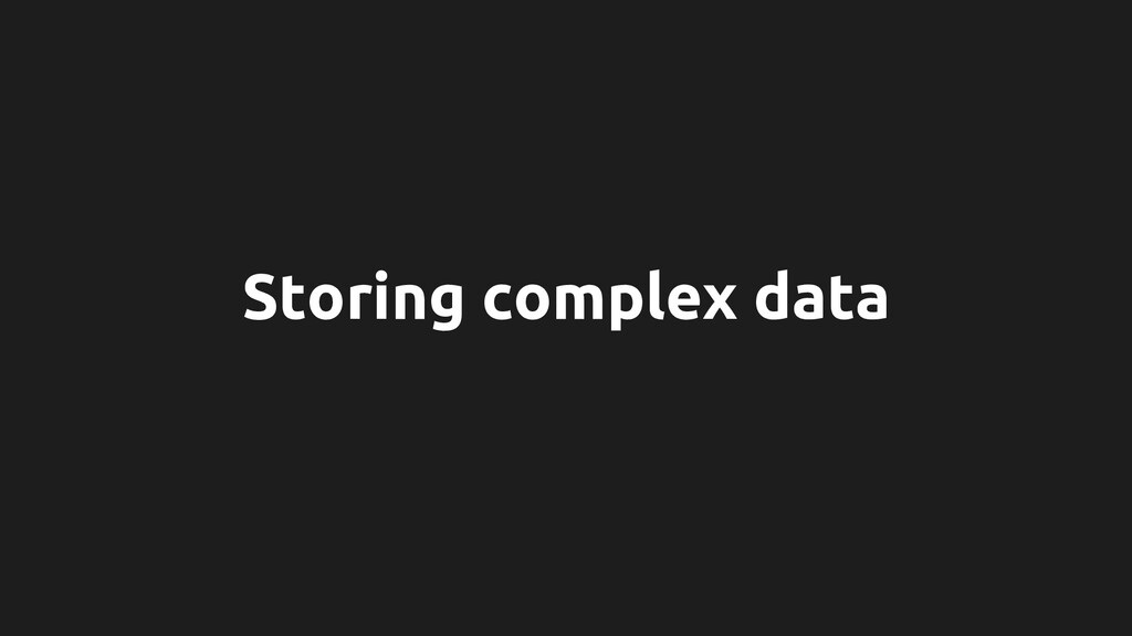Storing complex data