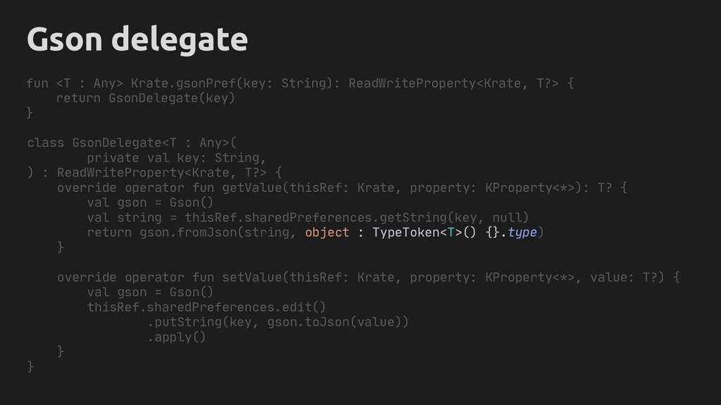 Gson delegate class GsonDelegate<T : Any>( priv...