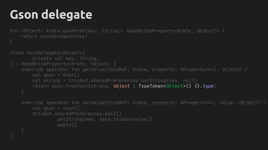 Gson delegate class GsonDelegate<Object>( priva...
