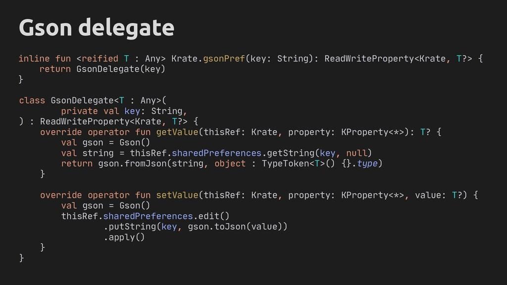 Object T Gson delegate class GsonDelegate<T : A...