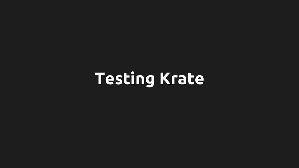 Testing Krate